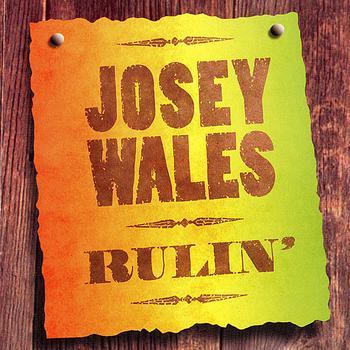 Josey Wales - Rulin'