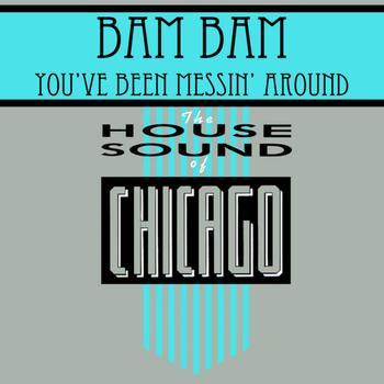 Bam Bam - You've Been Messin Around