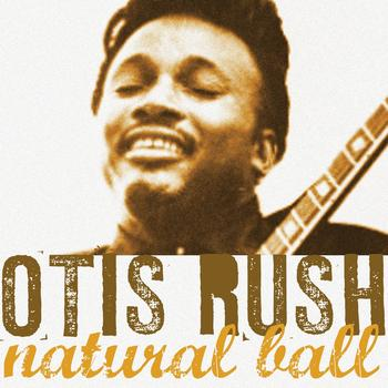 Otis Rush - Natural Ball
