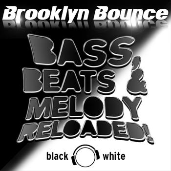 Brooklyn Bounce - Bass, Beats & Melody Reloaded! (Black & White Edition)
