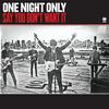 One Night Only - Say You Don't Want It