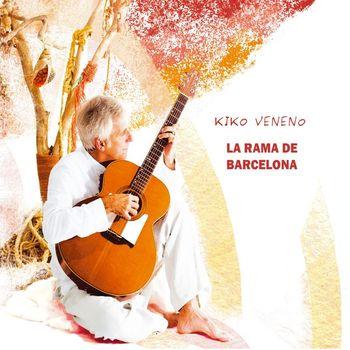 Kiko Veneno - La rama de Barcelona