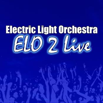 Electric Light Orchestra - ELO 2 Live