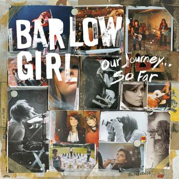 BarlowGirl - Our Journey...So Far