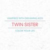 Twin Sister - Vampires With Dreaming Kids / Color Your Life
