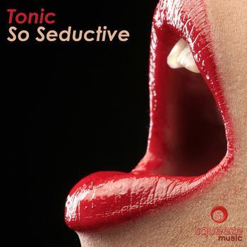 Tonic - So Seductive