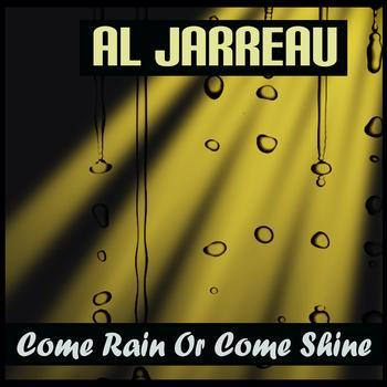 Al Jarreau - Come Rain Or Come Shine