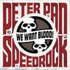 Peter Pan Speedrock - We Want Blood!