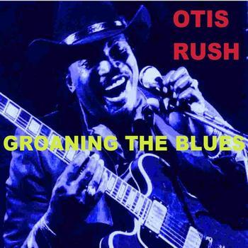 Otis Rush - Groaning The Blues