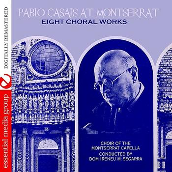 Pablo Casals - Pablo Casals At Montserrat: Eight Choral Works (Digitally Remastered)