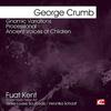 GEORGE CRUMB - Crumb: Gnomic Variations - Processional - Ancient Voices of Children (Digitally Remastered)