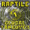 Raptile - Global Takeover Part 1