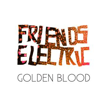 Friends Electric - Golden Blood - Single