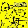 Dogzilla - Without You (Rafael Frost Remixes)