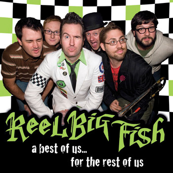Reel Big Fish - The Best Of Us For The Rest Of Us