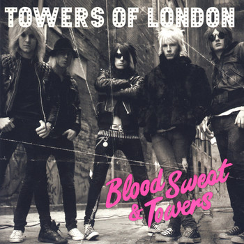 Towers Of London - Blood Sweat And Towers