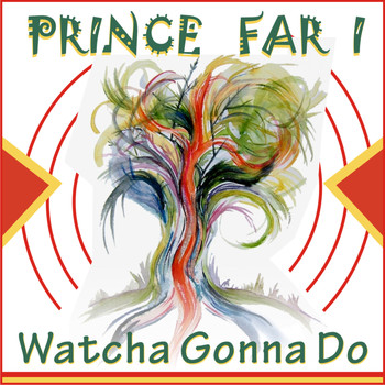Prince Far I - Watcha Gonna Do
