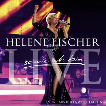 Helene Fischer - Best Of Live - So Wie Ich Bin - Die Tournee