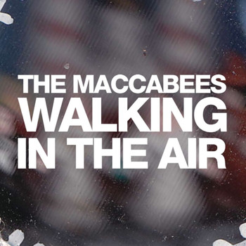 The Maccabees - Walking In The Air