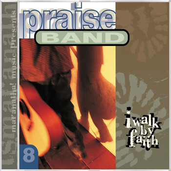 Maranatha! Praise Band - Praise Band 8 - I Walk By Faith