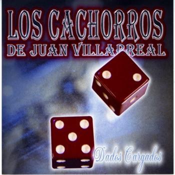 Los Cachorros De Juan Villarreal - Dados Cargados