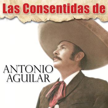 Antonio Aguilar - Las Consentidas de Antonio Aguilar