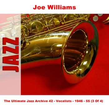 Joe Williams - The Ultimate Jazz Archive 42 - Vocalists - 1946 - 55 (3 Of 4)