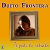 Dueto Frontera - Te Pedi Tu Retrato