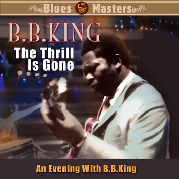 B.B. King - The Thrill Is Gone - An Evening With B.B. King