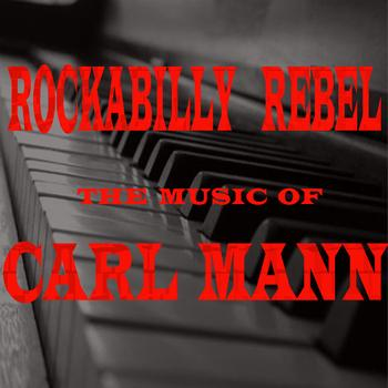 Carl Mann - Rockabilly Rebel: The Music of Carl Mann