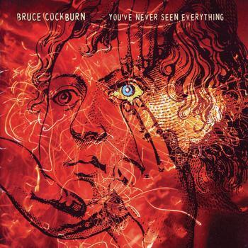 Bruce Cockburn - You've Never Seen Everything