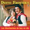 Dueto Frontera - Las Muchachas De Hoy En Dia
