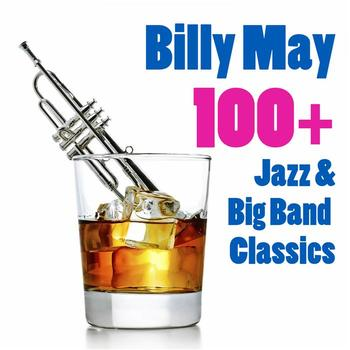 Billy May - 100+ Jazz & Big Band Classics