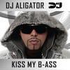 DJ Aligator - Kiss My B-ass