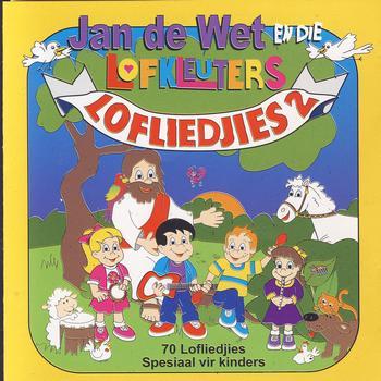Jan De Wet En Die Lofkleuters - Lofliedjies 2: 70 Lofliedjies Spesiaal vir Kinders