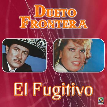 Dueto Frontera - El Fugitivo
