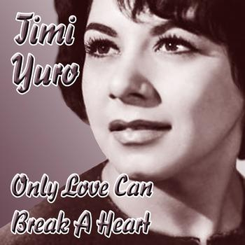 Timi Yuro - Only Love Can Break A Heart
