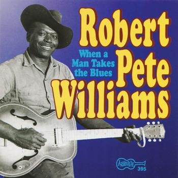 Robert Pete Williams - Vol. 2 - When A Man Takes The Blues