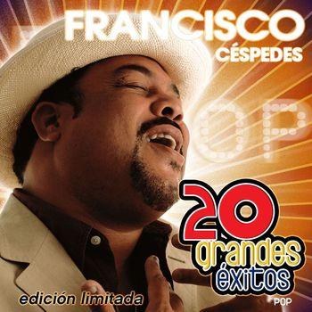 Francisco Cespedes - 20 Grandes Exitos