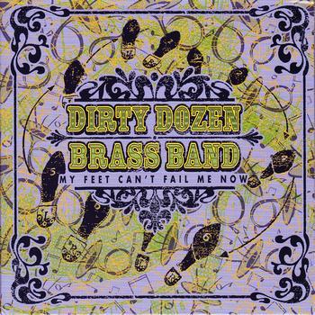 Dirty Dozen Brass Band - My Feet Can't Fail Me Now