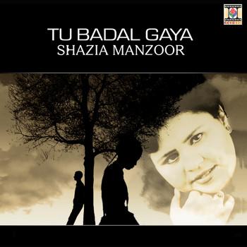 Shazia Manzoor - Tu Badal Gaya
