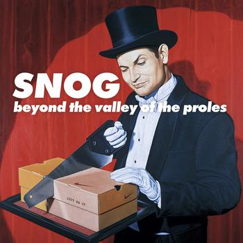 Snog - Beyond The Valley Of The Proles