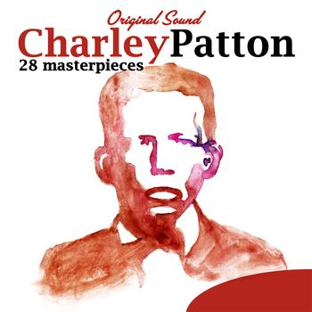Charley Patton - 28 Masterpieces (Original Sound)