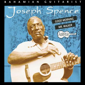 Joseph Spence - Good Morning Mr. Walker