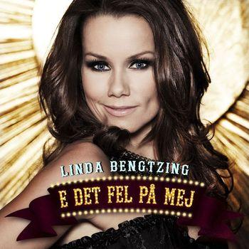 Linda Bengtzing - E det fel på mej