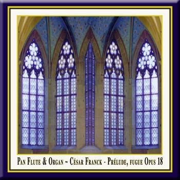 César Franck - Pan Flute & Organ - César Franck: Prelude, Fugue & Variation Op. 18