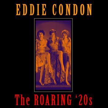 Eddie Condon - The Roaring '20s