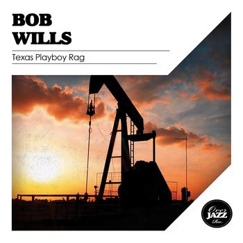 Bob Wills - Texas Playboy Rag