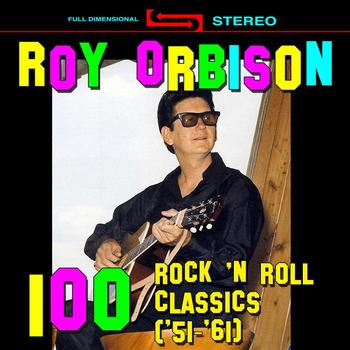 Roy Orbison - 100 Rock 'n Roll Classics ('51 - '61)