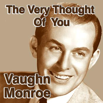 Vaughn Monroe - The Very Thought Of You